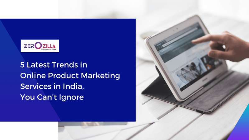 5 Latest Trends in Online Product Marketing Services in India, You Can't Ignore