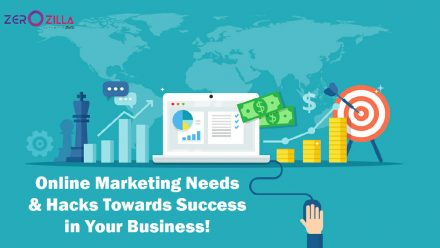 Online Marketing Needs & Hacks Towards Success in Your Business!