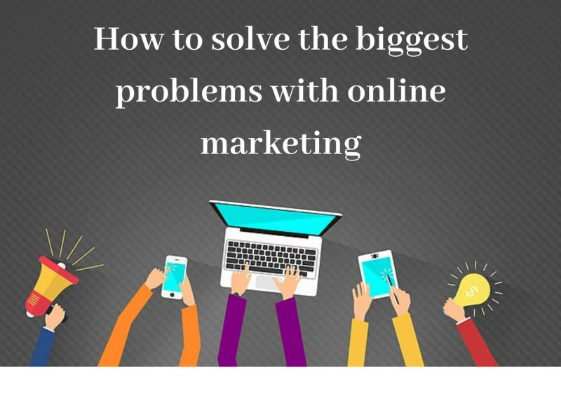 How to solve the biggest problems with online marketing