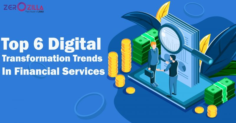 Top 6 Digital Transformation Trends In Financial Services