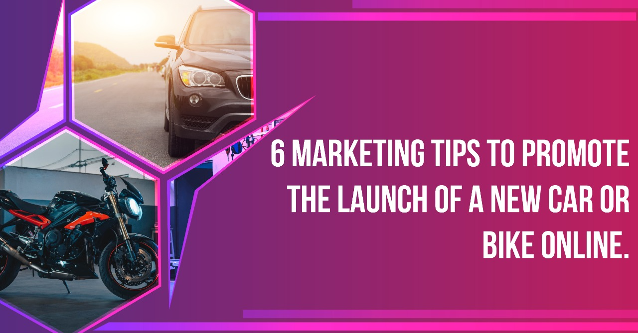 6 Marketing Tips To Promote The Launch Of A New Car Or Bike Online